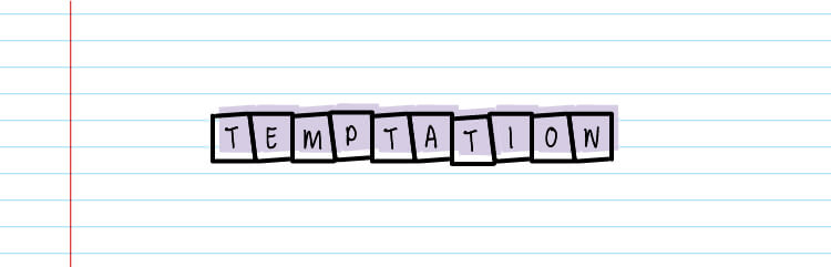 "block letters that spell out ""temptation"""
